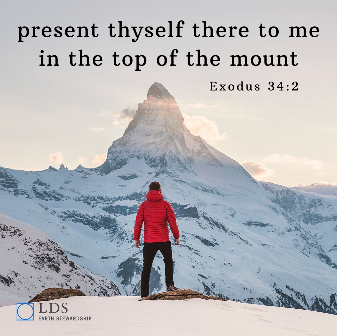 "LDS Earth Stewardship Quote Photo: ""present thyself there to me in the top of the mount"" Exodus 34:2 (Photo by Joshua Earle on Unsplash; man in red coat stands in front of snowy mountain peak)"